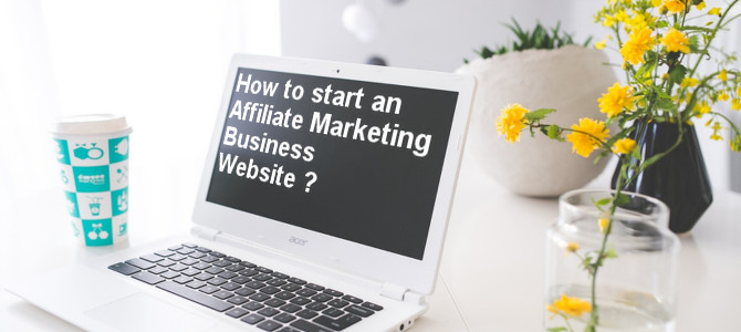 How to start an Affiliate Marketing Business Website? – Learn here!
