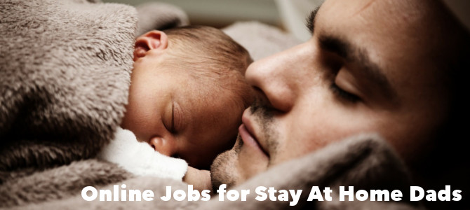 Online jobs for stay at home dads – Top 3!